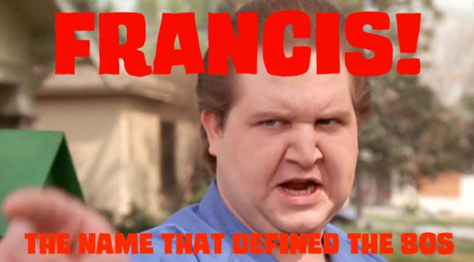 """Francis"", the Name that Defined the 80s."