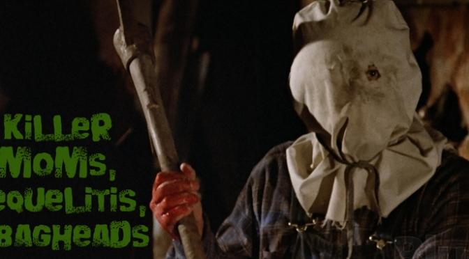 Killer Moms, Sequelitis, & Bagheads!