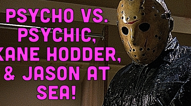 Psycho vs. Psychic, Kane Hodder, & Jason at Sea!