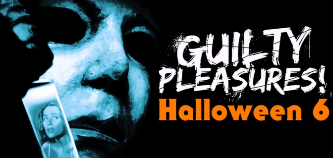 "GUILTY PLEASURES – ""Halloween: The Curse of Michael Myers"""