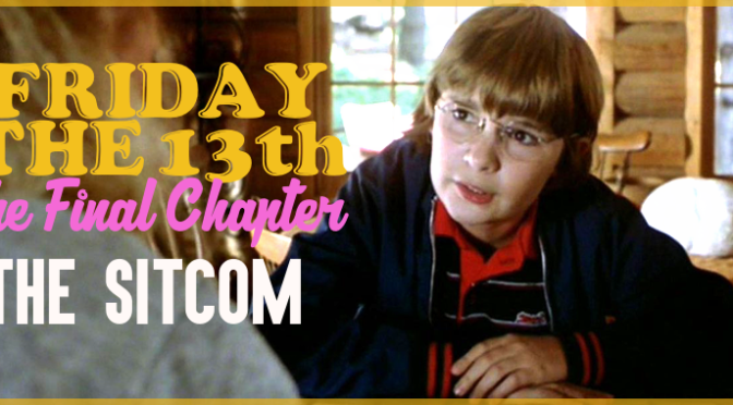 Friday the 13th: The Final Chapter as an 80s Sitcom!