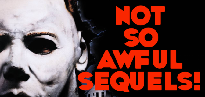 Not-so-awful Sequels! (Part One)