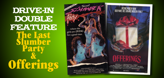 Drive-In Double Feature: THE LAST SLUMBER PARTY & OFFERINGS