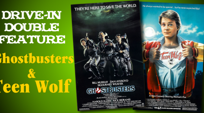 Drive-In Double Feature: GHOSTBUSTERS & TEEN WOLF!