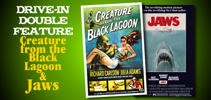 Drive-In Double Feature: CREATURE FROM THE BLACK LAGOON & JAWS!