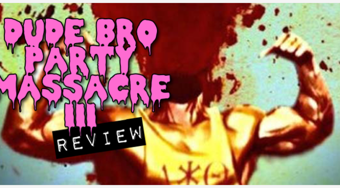 """Dude Bro Party Massacre III"" (2015) REVIEW"