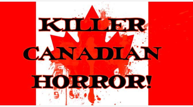 Killer Canadian Horror!