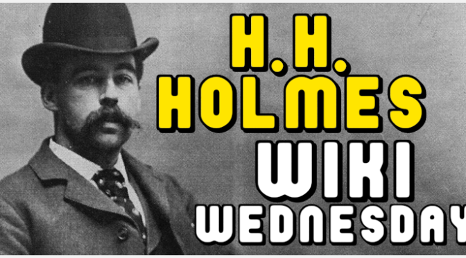 WIKI WEDNESDAY – H.H. Holmes