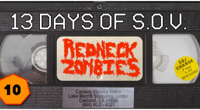 REDNECK ZOMBIES – 13 Days of Shot on Video! (#10)