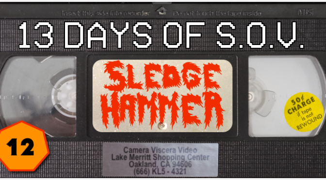 SLEDGEHAMMER – 13 Days of Shot on Video! (#12)