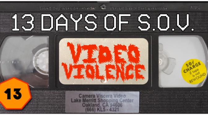 VIDEO VIOLENCE – 13 Days of Shot on Video! (#13)