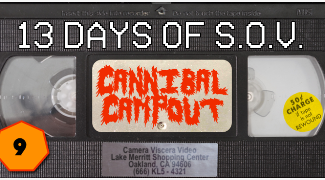 CANNIBAL CAMPOUT – 13 Days of Shot on Video! (#9)
