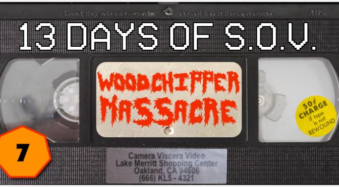 WOODCHIPPER MASSACRE – 13 Days of Shot on Video! (#7)