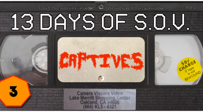 CAPTIVES – 13 Days of Shot on Video! (#3)