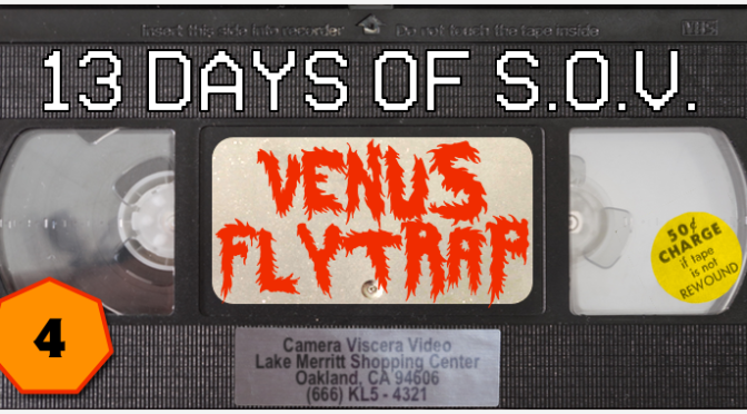 VENUS FLYTRAP – 13 Days of Shot on Video! (#4)