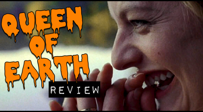 """Queen of Earth"" (2015) REVIEW"