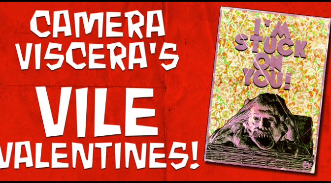 Camera Viscera's Vile Valentines!