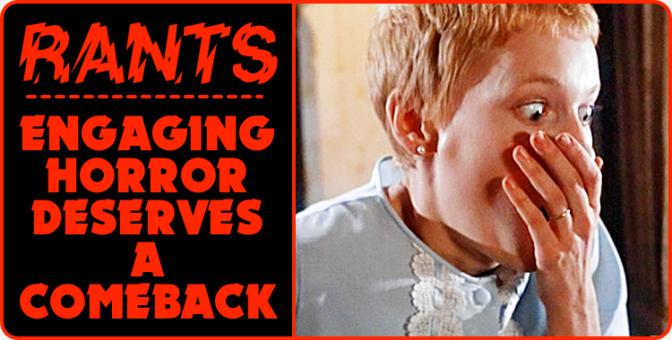 RANT: Engaging Horror Deserves a Comeback (AKA Kill the Jump-Scare)