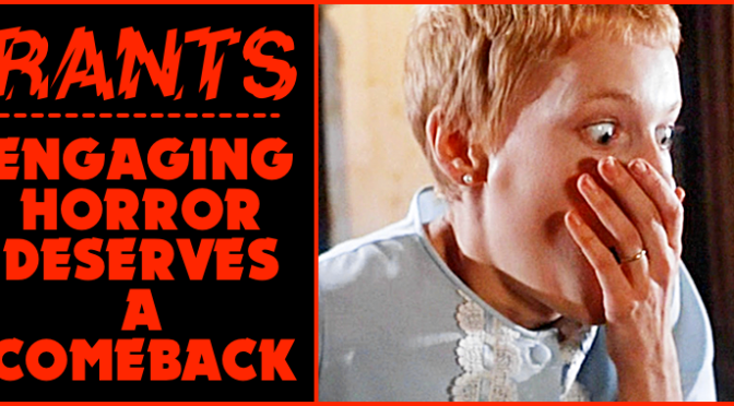 RANT: Engaging Horror Deserves a Comeback (AKA Kill the Jump-Scare)
