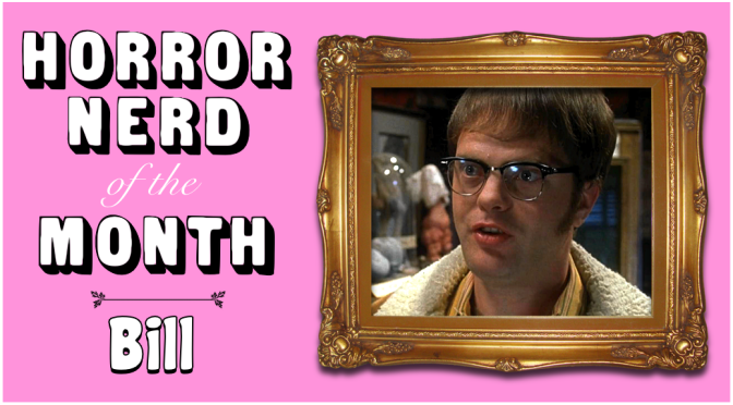 HORROR NERD OF THE MONTH – Bill!