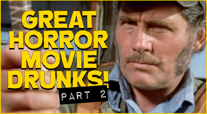 Great Horror Movie Drunks, Part 2!