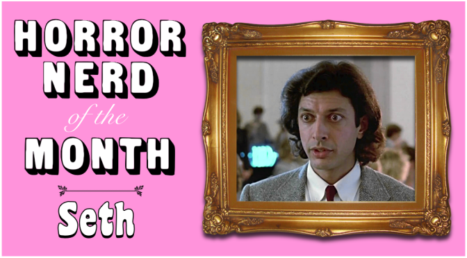 HORROR NERD OF THE MONTH – Seth!