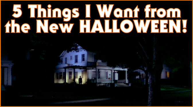 5 Things I Want from the New HALLOWEEN!
