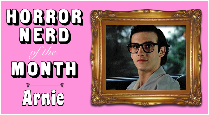 HORROR NERD OF THE MONTH: Arnie!