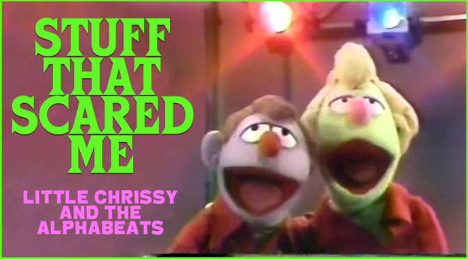 STUFF THAT SCARED ME: Little Chrissy and the Alphabeats