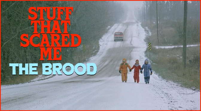 STUFF THAT SCARED ME: The Brood