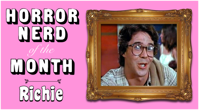 HORROR NERD OF THE MONTH: Richie!