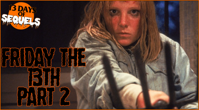 13 Days of Sequels: FRIDAY THE 13TH PART 2