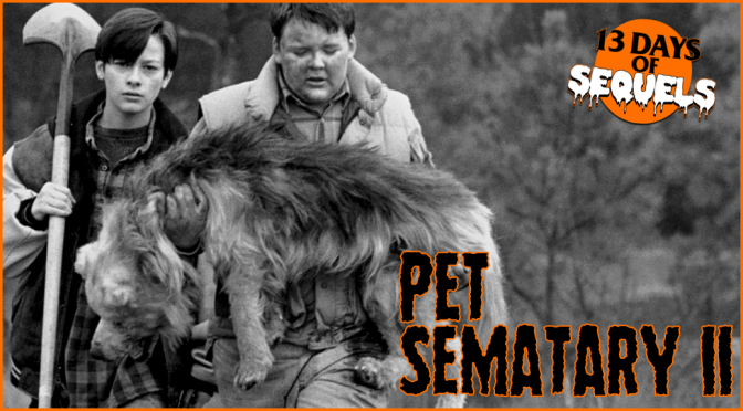 13 Days of Sequels: PET SEMATARY II