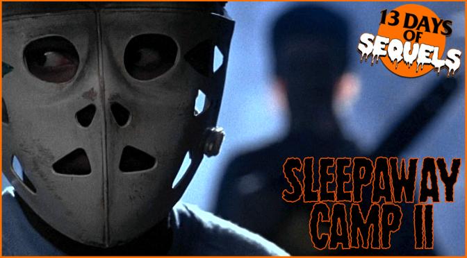 13 Days of Sequels: SLEEPAWAY CAMP II