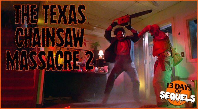 13 Days of Sequels: THE TEXAS CHAINSAW MASSACRE 2