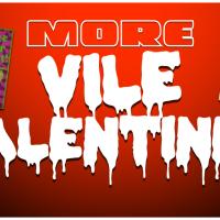 (More) VILE VALENTINES!