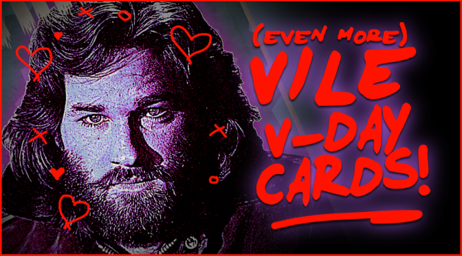 (EVEN MORE) VILE VALENTINES!