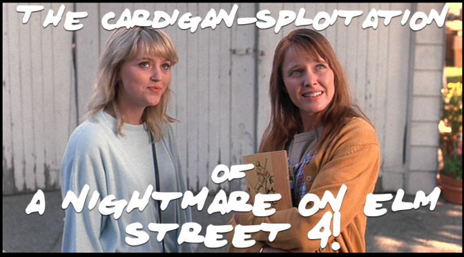 The Cardigan-sploitation of A NIGHTMARE ON ELM STREET 4!