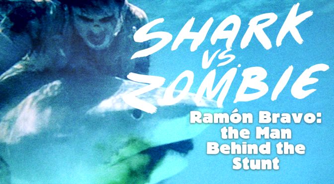SHARK VS ZOMBIE: Ramón Bravo, the Man Behind the Stunt