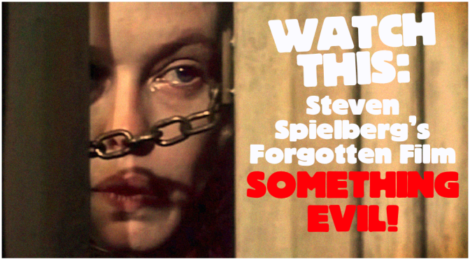 WATCH THIS: Steven Spielberg's Forgotten Film, SOMETHING EVIL!