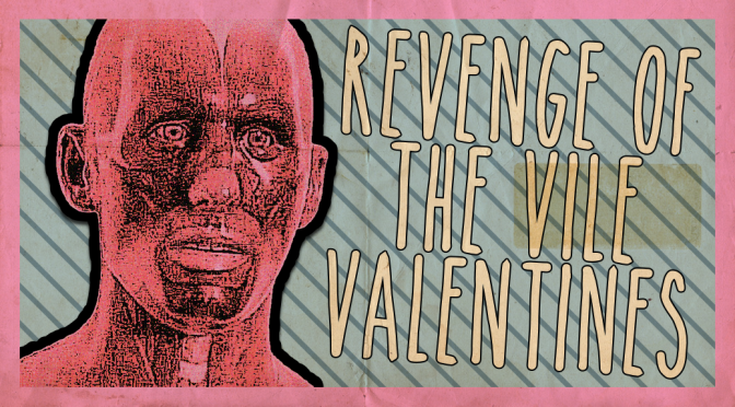 REVENGE OF THE VILE VALENTINES!